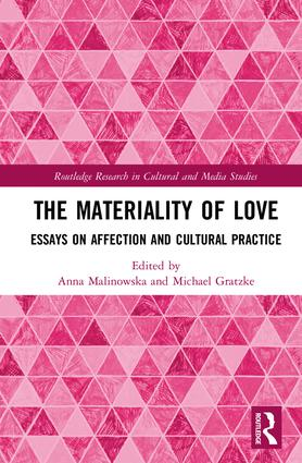 The Materiality of Love: Essays on Affection and Cultural Practice book cover