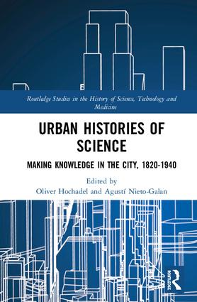Urban Histories of Science: Making Knowledge in the City, 1820-1940 book cover