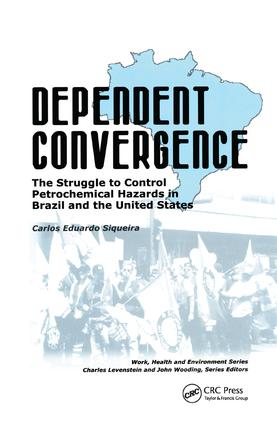 Dependent Convergence: The Struggle to Control Petrochemical Hazards in Brazil and the United States, 1st Edition (Paperback) book cover