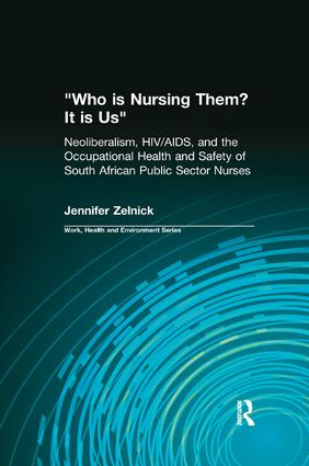 Who is Nursing Them? It is Us: Neoliberalism, HIV/AIDS, and the Occupational Health and Safety of South African Public Sector Nurses book cover