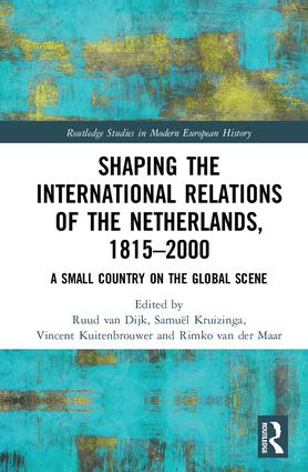 Shaping the International Relations of the Netherlands, 1815-2000: A Small Country on the Global Scene, 1st Edition (Hardback) book cover