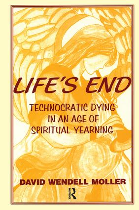 Life's End: Technocratic Dying in an Age of Spiritual Yearning book cover