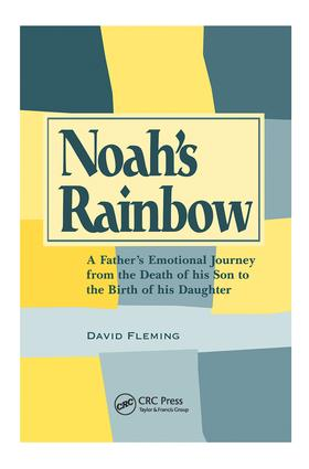 Noah's Rainbow: A Father's Emotional Journey from the Death of His Son to the Birth of His Daughter, 1st Edition (Paperback) book cover
