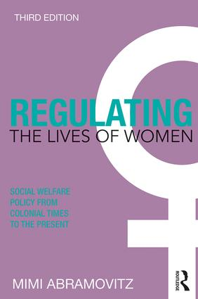 Regulating the Lives of Women: Social Welfare Policy from Colonial Times to the Present, 3rd Edition (Paperback) book cover