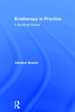 Ecotherapy in Practice: A Buddhist Model, 1st Edition (Hardback) book cover