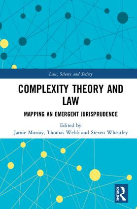 Complexity Theory and Law: Mapping an Emergent Jurisprudence, 1st Edition (Hardback) book cover