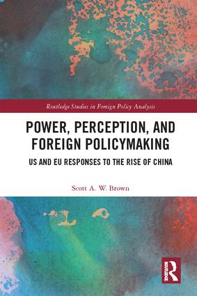Power, Perception and Foreign Policymaking: US and EU Responses to the Rise of China book cover