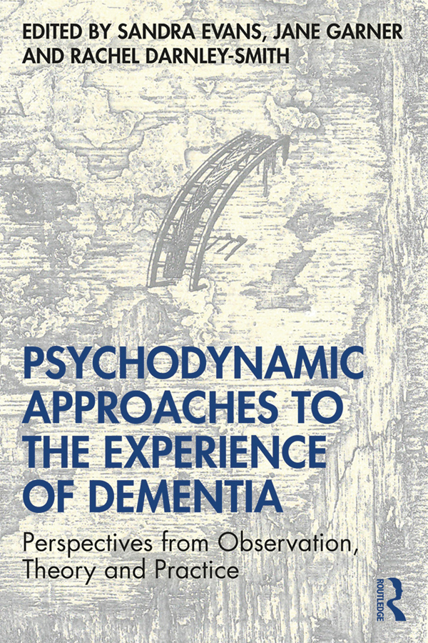 Psychodynamic Approaches to the Experience of Dementia: Perspectives from Observation, Theory and Practice book cover