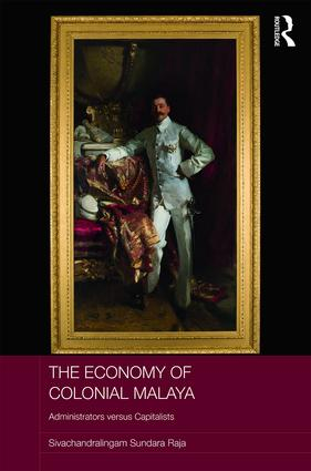 The Economy of Colonial Malaya: Administrators versus Capitalists, 1st Edition (Hardback) book cover