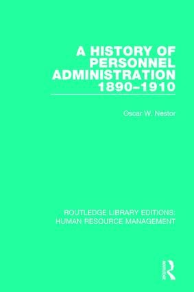 A History of Personnel Administration 1890-1910: 1st Edition (Paperback) book cover