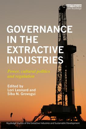 Governance in the Extractive Industries: Power, Cultural Politics and Regulation, 1st Edition (Hardback) book cover