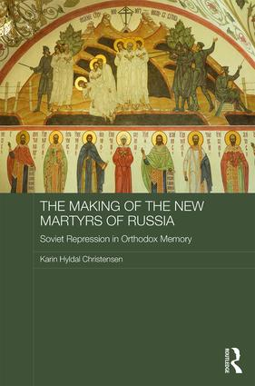 The Making of the New Martyrs of Russia: Soviet Repression in Orthodox Memory, 1st Edition (Hardback) book cover