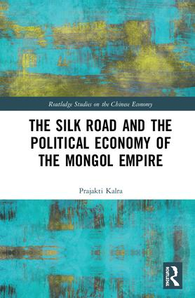 The Silk Road and the Political Economy of the Mongol Empire (Hardback) book cover