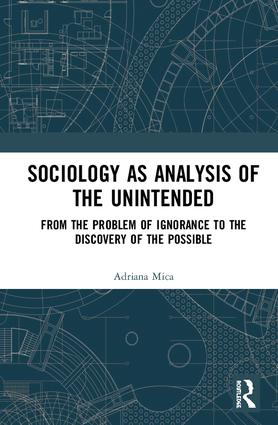Sociology as Analysis of the Unintended: From the Problem of Ignorance to the Discovery of the Possible, 1st Edition (Hardback) book cover