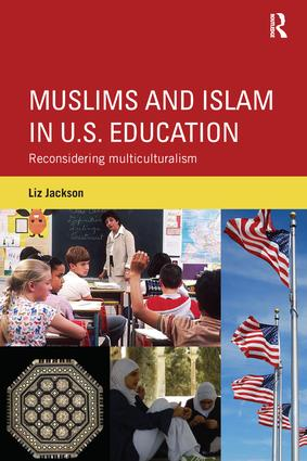 Muslims and Islam in U.S. Education: Reconsidering multiculturalism, 1st Edition (Paperback) book cover