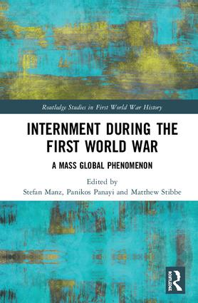Internment during the First World War: A Mass Global Phenomenon, 1st Edition (Hardback) book cover
