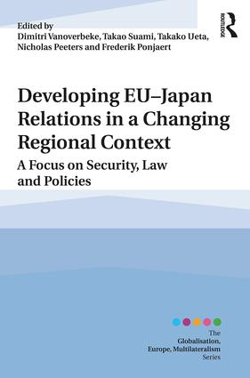 Developing EU–Japan Relations in a Changing Regional Context: A Focus on Security, Law and Policies book cover