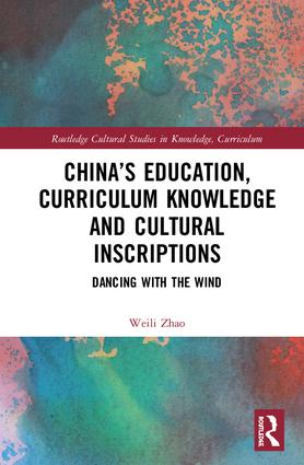 China's Education, Curriculum Knowledge and Cultural Inscriptions: Dancing with The Wind, 1st Edition (Hardback) book cover