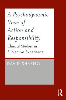 A Psychodynamic View of Action and Responsibility: Clinical Studies in Subjective Experience, 1st Edition (Paperback) book cover