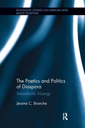 The Poetics and Politics of Diaspora: Transatlantic Musings, 1st Edition (Paperback) book cover