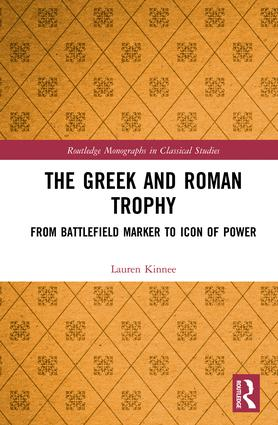The Greek and Roman Trophy: From Battlefield Marker to Icon of Power book cover