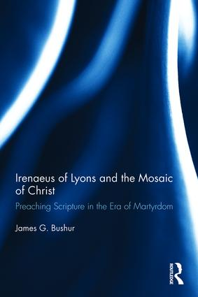 Irenaeus of Lyons and the Mosaic of Christ: Preaching Scripture in the Era of Martyrdom book cover