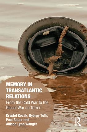 Memory in Transatlantic Relations: From the Cold War to the Global War on Terror, 1st Edition (Hardback) book cover