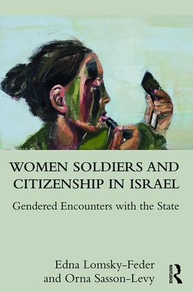 Women Soldiers and Citizenship in Israel: Gendered Encounters with the State (Hardback) book cover