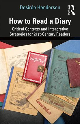 How to Read a Diary: Critical Contexts and Interpretive Strategies for 21st-Century Readers book cover