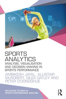 Sports Analytics: Analysis, Visualisation and Decision Making in Sports Performance book cover