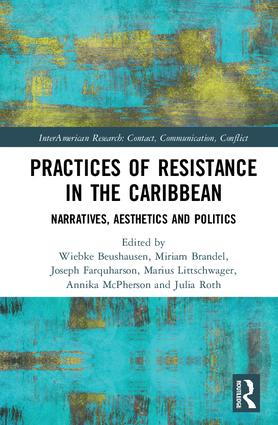 Practices of Resistance in the Caribbean: Narratives, Aesthetics and Politics, 1st Edition (Hardback) book cover