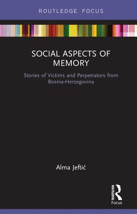 Social Aspects of Memory: Stories of Victims and Perpetrators from Bosnia-Herzegovina book cover
