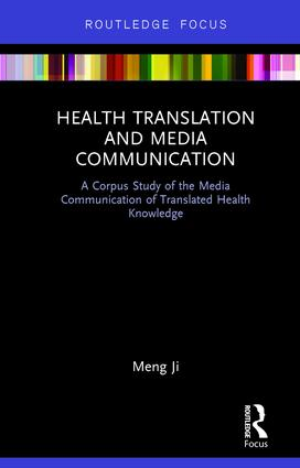 Health Translation and Media Communication: A Corpus Study of the Media Communication of Translated Health Knowledge book cover