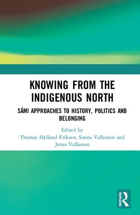 Knowing from the Indigenous North: Sámi Approaches to History, Politics and Belonging book cover