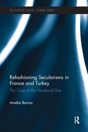 Refashioning Secularisms in France and Turkey: The Case of the Headscarf Ban, 1st Edition (Paperback) book cover