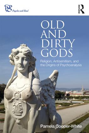 Old and Dirty Gods: Religion, Antisemitism, and the Origins of Psychoanalysis book cover