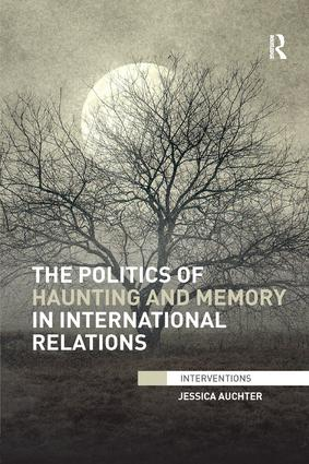The Politics of Haunting and Memory in International Relations book cover