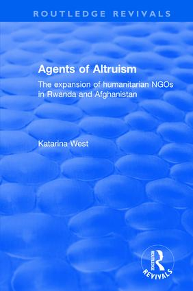 Agents of Altruism: The Expansion of Humanitarian NGOs in Rwanda and Afghanistan