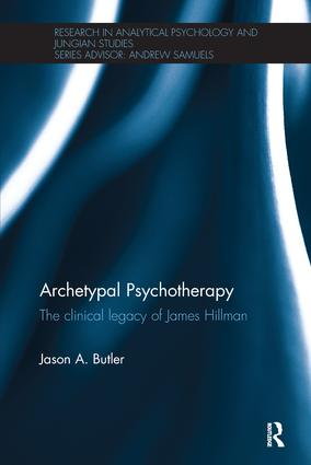 Archetypal Psychotherapy: The clinical legacy of James Hillman, 1st Edition (Paperback) book cover