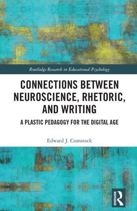 Connections Between Neuroscience, Rhetoric, and Writing: A Plastic Pedagogy for the Digital Age, 1st Edition (Hardback) book cover