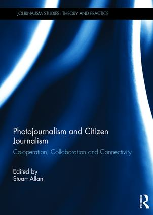 Photojournalism and Citizen Journalism: Co-operation, Collaboration and Connectivity, 1st Edition (Hardback) book cover