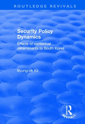 Security Policy Dynamics: Effects of Contextual Determinants to South Korea book cover