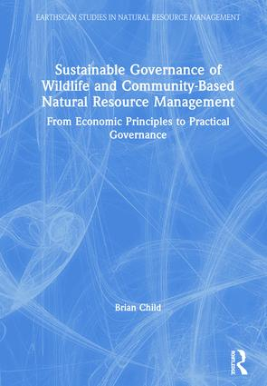 Sustainable Governance of Wildlife and Community-Based Natural Resource Management: From Economic Principles to Practical Governance book cover