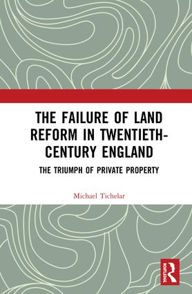 The Failure of Land Reform in Twentieth-Century England: The Triumph of Private Property, 1st Edition (Hardback) book cover