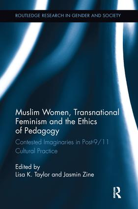 Muslim Women, Transnational Feminism and the Ethics of Pedagogy: Contested Imaginaries in Post-9/11 Cultural Practice book cover