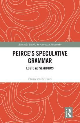 Peirce's Speculative Grammar: Logic as Semiotics book cover