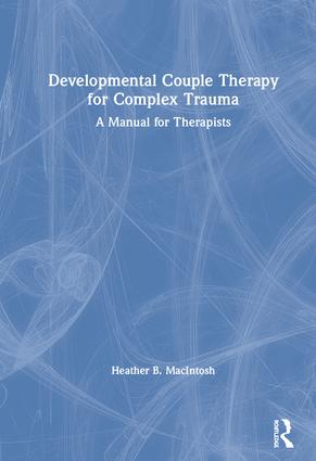 Developmental Couple Therapy for Complex Trauma: A Manual for Therapists book cover