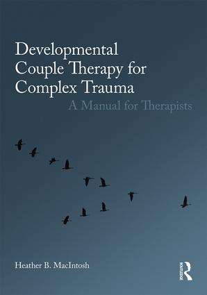 Developmental Couple Therapy for Complex Trauma: A Manual for Therapists, 1st Edition (Paperback) book cover