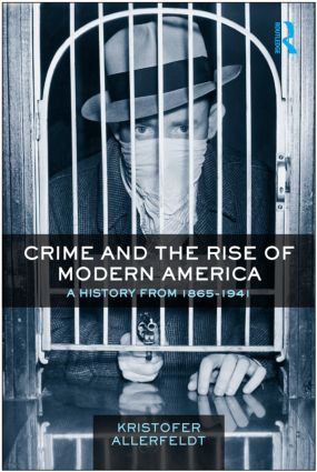 Crime and the Rise of Modern America: A History from 1865–1941, 1st Edition (Paperback) book cover