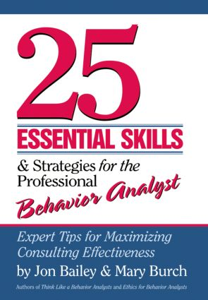 25 Essential Skills and Strategies for the Professional Behavior Analyst: Expert Tips for Maximizing Consulting Effectiveness, 1st Edition (Hardback) book cover